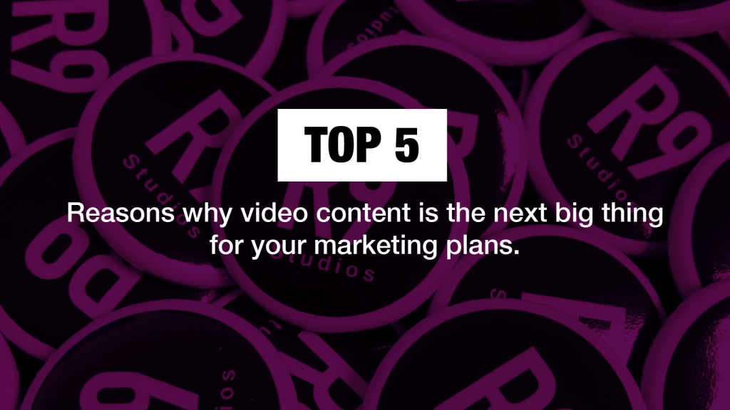 top 5 reasons why video content is the next big thing for your marketing plans.